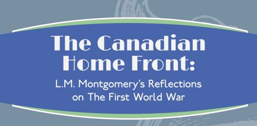 The Canadian Home Front: L.M. Montgomery's Reflections on The First World War.