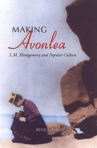 Making Avonlea: L.M. Montgomery and Popular Culture.  Ed. Irene Gammel.