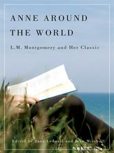 Anne Around the World: L.M. Montgomery and Her Classic.  Ed. Jane Ledwell and Jean Mitchell